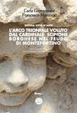 L'Arco trionfale voluto dal cardinale Scipione Borghese nel feudo di Montefortino