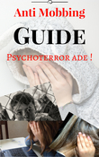Anti Mobbing Guide - Psychoterror ade!