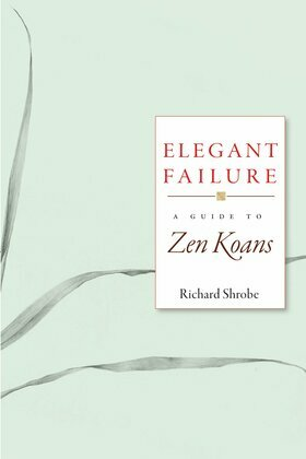 Elegant Failure: A Guide to Zen Koans