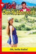 Toni der Hüttenwirt 133 - Heimatroman