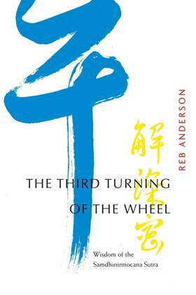The Third Turning of the Wheel: Wisdom of the Samdhinirmocana Sutra