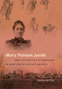 Mary Putnam Jacobi and the Politics of Medicine in Nineteenth-Century America