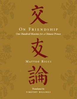On Friendship: One Hundred Maxims for a Chinese Prince