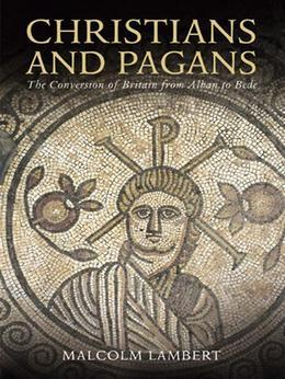 Christians and Pagans: The Conversion of Britain from Alban to Bede