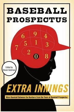 Extra Innings: More Baseball Between the Numbers from the Team at Baseball Prospectus