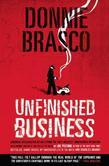 Donnie Brasco: Unfinished Business: Shocking Declassified Details from the FBI's Greatest Undercover Operation and a Bloody Timeline