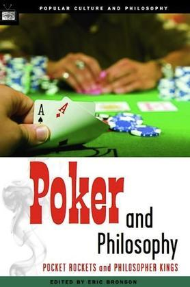 Poker and Philosophy: Pocket Rockets and Philosopher Kings