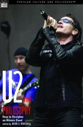 U2 and Philosophy: How to Decipher an Atomic Band