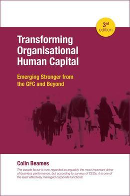 Transforming Organisational Human Capital - Emerging Stronger from the GFC and Beyond - 3rd Edition