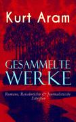 Gesammelte Werke: Romane, Reiseberichte & Journalistische Schriften (Vollständige Ausgaben)