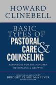 Basic Types of Pastoral Care and Counseling: Resources for the Ministry of Healing and Growth, 3rd Edition