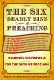The Six Deadly Sins of Preaching: Becoming Responsible for the Faith We Proclaim