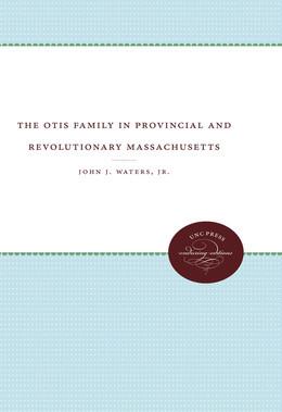 The Otis Family in Provincial and Revolutionary Massachusetts