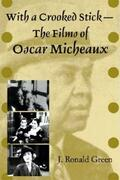 With a Crooked Stick--The Films of Oscar Micheaux