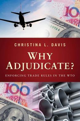 Why Adjudicate?: Enforcing Trade Rules in the WTO
