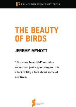 "The Beauty of Birds: From ""Birdscapes: Birds in Our Imagination and Experience"": From ""Birdscapes: Birds in Our Imagination and Experience"""