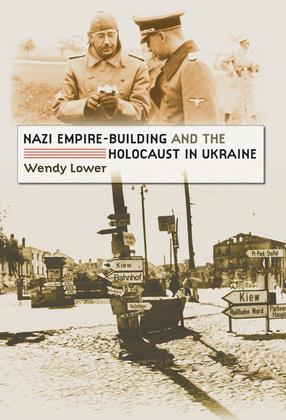 Nazi Empire-Building and the Holocaust in Ukraine