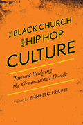 The Black Church and Hip Hop Culture: Toward Bridging the Generational Divide