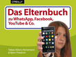 Das Elternbuch zu WhatsApp, Facebook, YouTube & Co.