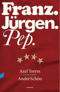 Franz. Jürgen. Pep.