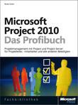 Microsoft Project 2010 - Das Profibuch, Projektmanagement mit Project, Project Web App und Project Server