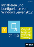Installieren und Konfigurieren von Windows Server 2012 - Original Microsoft Prüfungstraining 70-410