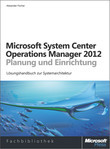 Microsoft System Center 2012 Operations Manager - Planung und Einrichtung