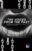 The Voices From The Past – Hundreds of Testimonies by Former Slaves In One Volume