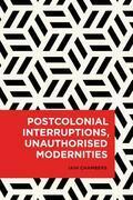 Postcolonial Interruptions, Unauthorised Modernities
