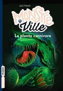 Monstreville, T1: La plante carnivore