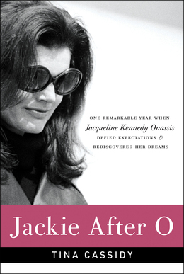 Jackie After O: One Remarkable Year When Jacqueline Kennedy Onassis Defied Expectations and Rediscovered Her Dreams