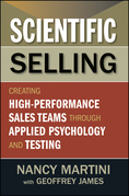 Scientific Selling: Creating High Performance Sales Teams through Applied Psychology and Testing