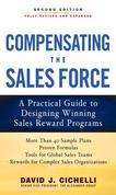Compensating the Sales Force : A Practical Guide to Designing Winning Sales Reward Programs, Second Edition: A Practical Guide to Designing Winning Sa