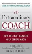 The Extraordinary Coach : How the Best Leaders Help Others Grow: How the Best Leaders Help Others Grow