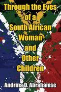 Andrina D. Abrahamse - Through the Eyes of a South African Woman and Other Children