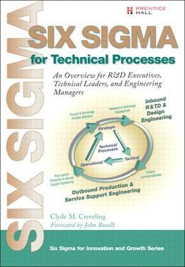 Six SIGMA for Technical Processes: An Overview for R&d Executives, Technical Leaders and Engineering Managers