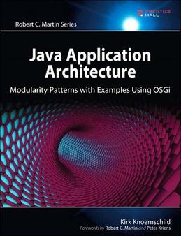 Java Application Architecture: Modularity Patterns with Examples Using Osgi