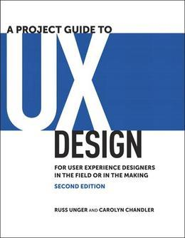 A Project Guide to UX Design: For User Experience Designers in the Field or in the Making