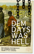 Dem Days Was Hell - Recorded Testimonies of Former Slaves from 17 U.S. States