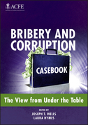 Joseph T. Wells - Bribery and Corruption Casebook: The View from Under the Table