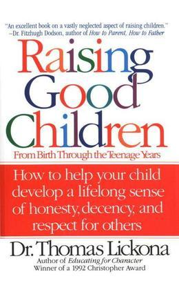 Raising Good Children: From Birth Through The Teenage Years