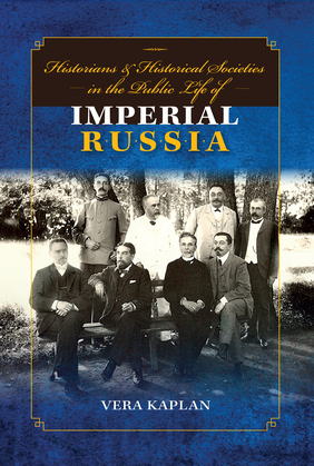 Historians and Historical Societies in the Public Life of Imperial Russia