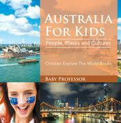 Australia For Kids: People, Places and Cultures - Children Explore The World Books