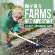 Why Our Farms Are Important - Children's Agriculture Books