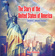 The Story of the United States of America | Children's Modern History
