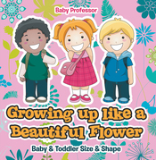 Growing up like a Beautiful Flower | baby & Toddler Size & Shape