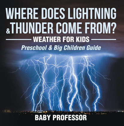 Where Does Lightning & Thunder Come from? | Weather for Kids (Preschool & Big Children Guide)