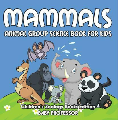 Mammals: Animal Group Science Book For Kids   Children's Zoology Books Edition