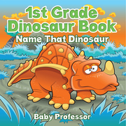 1st Grade Dinosaur Book: Name That Dinosaur
