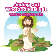 Finding Out Who God Really Is | Children's Christianity Books